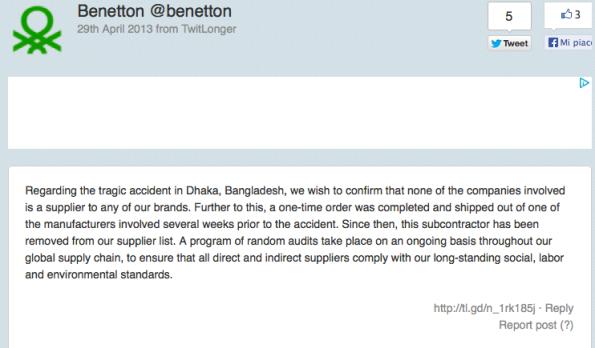 """""""Il Gruppo Benetton intende chiarire che nessuna delle società coinvolte è fornitrice di Benetton Group o uno qualsiasi dei suoi marchi. Oltre a ciò, un ordine è stato completato e spedito da uno dei produttori coinvolti diverse settimane prima dell'incidente. Da allora, questo subappaltatore è stato rimosso dalla nostra lista dei fornitori""""."""